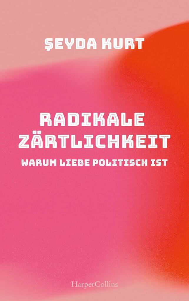 Buchcover von Radikale Zärtlichkeit - Warum Liebe politisch ist